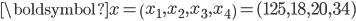 \boldsymbol{x} = \left(x_1,x_2,x_3,x_4\right)=(125,18,20,34)