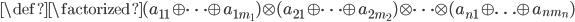 \def\factorized{(a_{11} \oplus \cdots \oplus a_{1m_1}) \otimes (a_{21} \oplus \cdots \oplus a_{2m_2}) \otimes \cdots \otimes (a_{n1} \oplus \ldots \oplus a_{nm_n})}