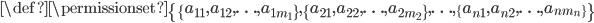 \def\permissionset{\{ \{ a_{11}, a_{12}, \ldots, a_{1m_1} \}, \{ a_{21}, a_{22}, \ldots, a_{2m_2} \}, \ldots, \{ a_{n1}, a_{n2}, \ldots, a_{nm_n} \} \}}