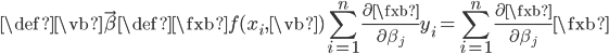 \def\vb{\vec{\beta}}\def\fxb{f(x_i,\vb)} \displaystyle \sum_{i=1}^{n}\frac{\partial \fxb}{\partial \beta_j} y_i = \sum_{i=1}^{n}\frac{\partial \fxb}{\partial \beta_j} \fxb