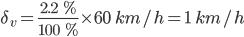 delta_{v}=frac{2.2  %}{100  %}times 60  km/h=1  km/h