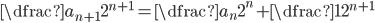 \dfrac {a_{n+1}}{2^{n+1}}=\dfrac {a_{n}}{2^{n}}+\dfrac {1}{2^{n+1}}
