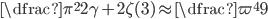 \dfrac{\pi^{2}}{2}\gamma +2\zeta (3)\approx \dfrac{\varpi^{4}}{9}