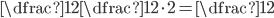 \dfrac{1}{2}\dfrac{1}{2}\cdot2=\dfrac{1}{2}