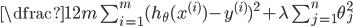 \dfrac{1}{2m}\  \sum_{i=1}^m (h_\theta(x^{(i)}) - y^{(i)})^2 + \lambda\ \sum_{j=1}^n \theta_j^2