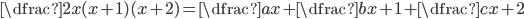 \dfrac{2}{x(x+1)(x+2)}=\dfrac{a}{x}+\dfrac{b}{x+1}+\dfrac{c}{x+2}