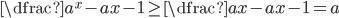 \dfrac{a^x-a}{x-1}\geq\dfrac{ax-a}{x-1}= a