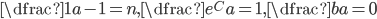 \dfrac1a-1=n, \dfrac{e^C}a=1, \dfrac{b}a=0