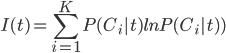 \displaystyle   I (t)= \sum_{i=1}^K P(C_i|t)lnP(C_i|t))