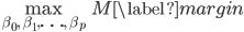 \displaystyle \begin{align} \max_{\beta_0,\ \beta_1,\ldots,\ \beta_p} M \label{margin} \end{align}