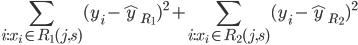 \displaystyle \begin{align} \sum_{i:x_i\in R_1(j,s)} {(y_i-\hat{y}_{R_1})}^{2} + \sum_{i:x_i\in R_2(j,s)} {(y_i-\hat{y}_{R_2})}^{2} \end{align}