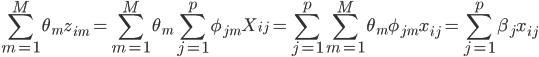 \displaystyle \begin{align} \sum_{m=1}^{M}\theta_mz_{im}=\sum_{m=1}^{M}\theta_m\sum_{j=1}^{p}\phi_{jm}X_{ij}=\sum_{j=1}^{p}\sum_{m=1}^{M}\theta_m\phi_{jm}x_{ij}=\sum_{j=1}^{p}\beta_jx_{ij} \end{align}