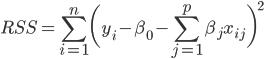 \displaystyle \begin{align} RSS=\sum_{i=1}^{n} {\biggl(y_i-\beta_0-\sum_{j=1}^p\beta_jx_{ij} \biggr)}^{2} \end{align}