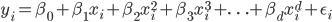 \displaystyle \begin{align} y_i=\beta_0+\beta_1x_i+\beta_2x_i^{2}+\beta_3x_i^{3}+\ldots+\beta_dx_i^{d}+\epsilon_i \end{align}
