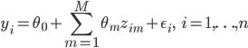 \displaystyle \begin{align} y_i=\theta_0+\sum_{m=1}^{M}\theta_mz_{im}+\epsilon_i,\ \ \ i=1,\ldots,n \end{align}