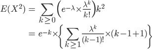 \displaystyle \begin{eqnarray} E(X^2) &=& \sum_{k\ge 0}\( e^{-\lambda}\times\frac{\lambda^k}{k!} \)k^2\\ &=& e^{-k}\times \{ \sum_{k\ge 1}\frac{\lambda^k}{(k-1)!}\times (k-1+1)\}\\ \end{eqnarray}