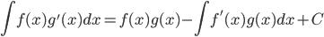\displaystyle \int f(x)g'(x) dx =  f(x)g(x) - \int f'(x)g(x) dx + C