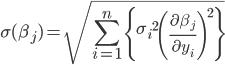 \displaystyle \sigma(\beta_j)=\sqrt{\sum_{i=1}^{n}\left\{ {\sigma_i}^2 \left( \frac{\partial \beta_j}{\partial y_i} \right)^2\right\}}