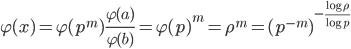 \displaystyle \varphi(x)= \varphi(p^m)\frac{\varphi(a)}{\varphi(b)}=\varphi(p)^m=\rho^m=(p^{-m})^{-\frac{\log{\rho}}{\log{p}}}