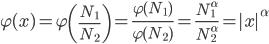 \displaystyle \varphi(x)=\varphi\left(\frac{N_1}{N_2}\right) = \frac{\varphi(N_1)}{\varphi(N_2)}=\frac{N_1^\alpha}{N_2^\alpha}=|x|^\alpha
