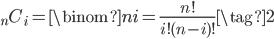 \displaystyle {}_nC_i = \binom{n}{i} = \frac{n!}{i!(n-i)!} \tag{2}