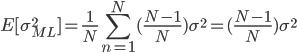 \displaystyle E[\sigma_{ML}^{2}] = \frac{1}{N} \sum_{n=1}^{N} (\frac{N-1}{N})\sigma^{2} = (\frac{N-1}{N})\sigma^{2}