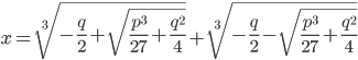 \displaystyle x=\sqrt[3]{-\frac{q}{2}+\sqrt{\frac{p^3}{27}+\frac{q^2}{4}}}+\sqrt[3]{-\frac{q}{2}-\sqrt{\frac{p^3}{27}+\frac{q^2}{4}}}