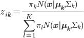 \displaystyle z_{ik} = \frac{\pi_{k}N(\bf{x}|\bf{\mu_k}, \Sigma_k)}{\sum_{l=1}^{K}\pi_{l}N(\bf{x}|\bf{\mu_k}, \Sigma_k)}