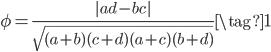 \displaystyle  \phi =\frac{|ad-bc|}{\sqrt{(a+b)(c+d)(a+c)(b+d)}} \tag{1}
