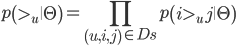 \displaystyle  p \left( >_u \| \Theta \right) = \prod_{\left(u , i , j\right) \in Ds}  p \left( i >_u j \| \Theta \right)