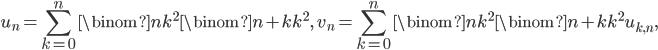 \displaystyle  u_n = \sum_{k=0}^n\binom{n}{k}^2\binom{n+k}{k}^2,\  v_n = \sum_{k=0}^n\binom{n}{k}^2\binom{n+k}{k}^2u_{k, n},