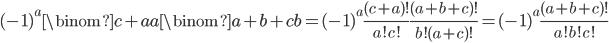 \displaystyle (-1)^a\binom{c+a}{a}\binom{a+b+c}{b} = (-1)^a\frac{(c+a)!}{a!c!}\frac{(a+b+c)!}{b!(a+c)!} = (-1)^a\frac{(a+b+c)!}{a!b!c!}