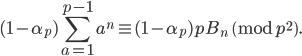 \displaystyle (1-\alpha_p)\sum_{a=1}^{p-1}a^n \equiv (1-\alpha_p)pB_n \pmod{p^2}.
