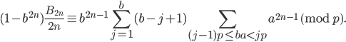 \displaystyle (1-b^{2n})\frac{B_{2n}}{2n}\equiv b^{2n-1}\sum_{j=1}^b(b-j+1)\sum_{(j-1)p \leq ba < jp}a^{2n-1} \pmod{p}.