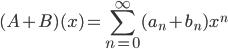 \displaystyle (A+B)(x) = \sum_{n=0}^{\infty} (a_n + b_n) x^n