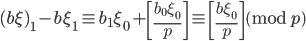 \displaystyle (b\xi)_1-b\xi_1 \equiv b_1\xi_0+\left[\frac{b_0\xi_0}{p}\right] \equiv \left[\frac{b\xi_0}{p}\right] \pmod{p}