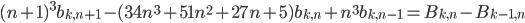 \displaystyle (n+1)^3b_{k, n+1}-(34n^3+51n^2+27n+5)b_{k, n}+n^3b_{k, n-1} = B_{k, n}-B_{k-1, n}
