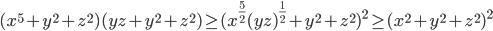 \displaystyle (x^5+y^2+z^2)(yz+y^2+z^2)\geq (x^{\frac{5}{2}}(yz)^{\frac{1}{2}}+y^2+z^2)^2\geq (x^2+y^2+z^2)^2