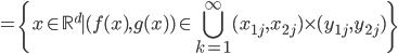 \displaystyle = \{ x \in \mathbb{R}^{d} \mid ( f(x),g(x) ) \in  \bigcup_{k=1}^{\infty} (x_{1j}, x_{2j}) \times (y_{1j},y_{2j}) \}