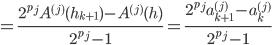 \displaystyle = \frac{2^{p_j} A^{(j)}(h_{k + 1}) - A^{(j)}(h)}{2^{p_j} - 1} = \frac{2^{p_j} a^{(j)}_{k+1} - a^{(j)}_k}{2^{p_j} - 1}