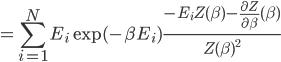 \displaystyle = \sum_{i=1}^N E_i \exp(-\beta E_i) \frac{-E_i Z(\beta) - \frac{\partial Z}{\partial \beta}(\beta)}{Z(\beta)^2}
