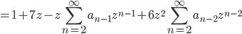 \displaystyle = 1 + 7z - z \sum_{n=2}^{\infty} a_{n-1} z^{n-1} + 6z^2  \sum_{n=2}^{\infty} a_{n-2} z^{n-2}