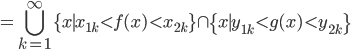 \displaystyle =\bigcup_{k=1}^{\infty} \{ x \mid x_{1k} < f(x) < x_{2k} \} \cap \{ x \mid y_{1k} < g(x) < y_{2k} \}