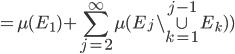 \displaystyle =\mu(E_{1})+\sum_{j=2}^{\infty} \mu(E_{j} \setminus \cup_{k=1}^{j-1}E_{k}))