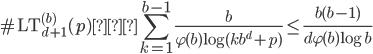 \displaystyle \# \mathrm{LT}_{d+1}^{(b)}(p) ≒ \sum_{k=1}^{b-1}\frac{b}{\varphi (b) \log (kb^d+p)} \leq \frac{b(b-1)}{d\varphi (b)\log b}