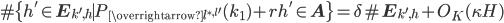 \displaystyle \#\{h' \in \mathbf{E}_{k', h} \mid P_{\overrightarrow{l^{\ast, l'}}}(k_1)+rh' \in \mathbf{A}\} = \delta \#\mathbf{E}_{k', h}+O_K(\kappa H)