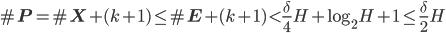 \displaystyle \#\mathbf{P} =\#\mathbf{X}+(k+1) \leq \#\mathbf{E}+(k+1) < \frac{\delta}{4}H+\log_2H+1 \leq \frac{\delta}{2}H