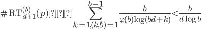\displaystyle \#\mathrm{RT}_{d+1}^{(b)}(p) ≒ \sum_{k=1, (k, b)=1}^{b-1}\frac{b}{\varphi (b)\log (bd+k)} < \frac{b}{d\log b}