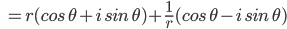 \displaystyle \; \; =r(cos \, \theta +i\, sin \, \theta )+\frac{1}{r} (cos \, \theta -i\, sin \, \theta )