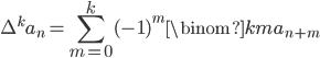 \displaystyle \Delta^k a_n = \sum_{m=0}^k(-1)^m\binom{k}{m}a_{n+m}